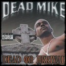 Dead on Arrival/Dead Mike The Assassin