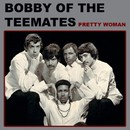 Pretty Woman/Bobby Of The Teemates