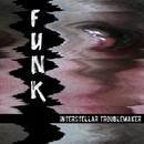Funk/Interstellar Troublemaker