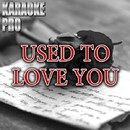 Used to Love You (Originally Performed by Gwen Stefani) [Instrumental Version]/Karaoke Pro