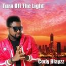 Turn Off The Light/Cody Blayzz