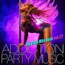 ADDICTION PARTY MUSIC vol.22 - パーティー中毒!最新UKクラブ・ヒット!/UK Club Hits Collective