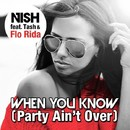 When You Know(Party Ain't Over) (feat. Tash & Flo Rida)/Nish