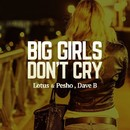 Big Girls Don't Cry/Lotus And Pesho & Dave Bo