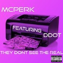 They Dont See The Real/Mcperk