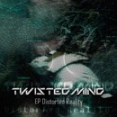 Distorted Reality/Twisted Mind