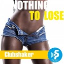 Nothing To Lose/Clubshaker
