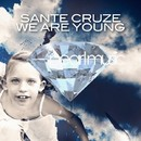 We Are Young/Sante Cruze