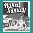 Naked Sunday/Benjamin Road