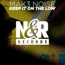 Keep It On The Low/Mak3 Noise