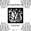 Matter/Magdalena