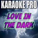 Love In The Dark (Originally Performed by Adele) [Instrumental Version]/Karaoke Pro