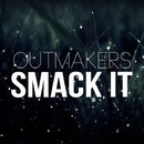 Smack It/Outmakers