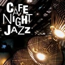 Cafe Night Jazz~夜カフェのロマンティック・ジャズ/Various Artists