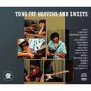 TUNG FAT HEAVENS AND SWEETS/TUNG FAT HEAVENS AND SWEETS