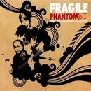 PHANTOM/FRAGILE