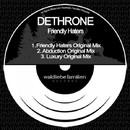 Friendly Haters/Dethrone