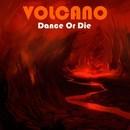 Dance Or Die/Volcano