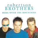 Here / Over The Mountains/Robertson Brothers