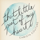 That Little Part of My Heart/Christa Couture