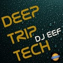 Deep Trip Tech/DJ EEF