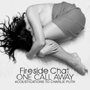 One Call Away - Acoustications To Charlie Puth/Fireside Chat