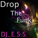 Drop The Funk/DJ_E.S.S.