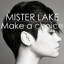 Make A Choice/Mister Lake