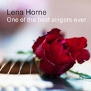 One Of The Best Singers Ever/Lena Horne