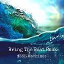 Bring The Beat Back/dESH Machines