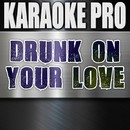 Drunk On Your Love (Originally Performed by Brett Eldredge) [Instrumental Version]/Karaoke Pro