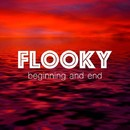 Beginning and End/Flooky