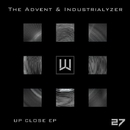 Up Close EP/The Advent & Industrialyzer