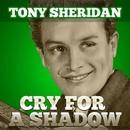 Cry For A Shadow/Tony Sheridan