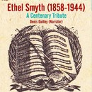 Ethel Smyth (1858-1944) - A Centenary Tribute (Denis Quilley)/Ethel Smyth