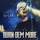 BURN DEM MORE/Lu-LAR