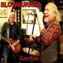 Gamble/Slowburner