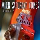 The Robot EP/When Saturday Comes