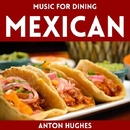 Music For Dining - Mexican/Anton Hughes