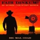 Fair Dinkum! 20 Aussie Country Songs/Big Mal Coad