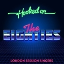 Hooked On The Eighties/London Session Singers