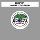 I Want Tomorrow/Resinity