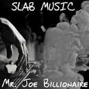 Slab Music (feat. Lil Kee & Young JR)/Mr. Joe Billionaire