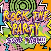 ROCK THE PARTY GOOD TIME!!!!