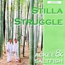 Stilla Struggle/ACKEE & SALTFISH