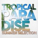 TROPICAL PARADISE -SUMMER SELECTION-/Various Artists
