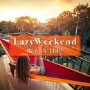 Lazy Weekend -Relax Trip-/Various Artists