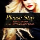 Please Stay (feat. Ne-Yo & Snoop Dogg)/Alpha Dream