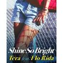 Shine So Bright (feat. Flo Rida)/Tera