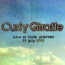 Live at Shibuya CLUB QUATTORO / 23 jul 2007/Curly Giraffe